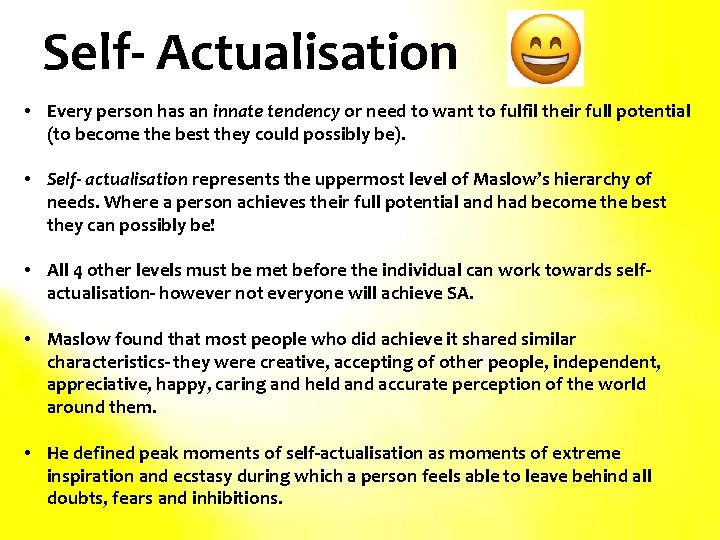Self- Actualisation • Every person has an innate tendency or need to want to