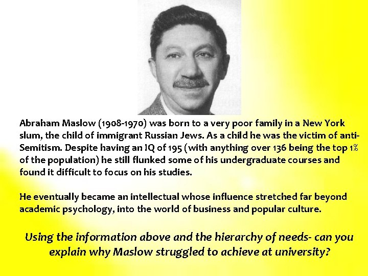 Abraham Maslow (1908 -1970) was born to a very poor family in a New