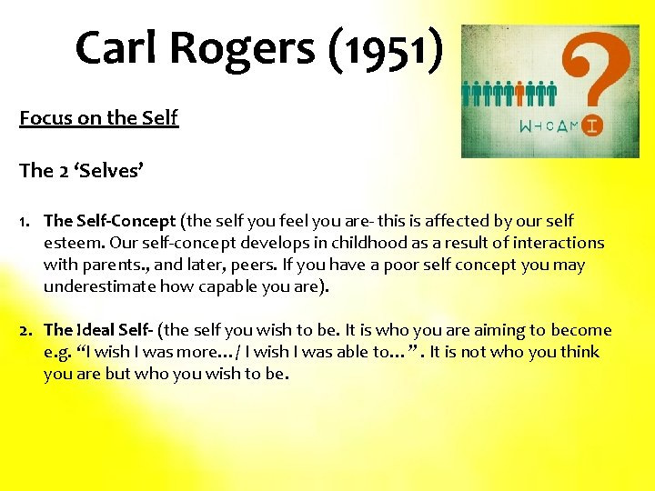 Carl Rogers (1951) Focus on the Self The 2 'Selves' 1. The Self-Concept (the
