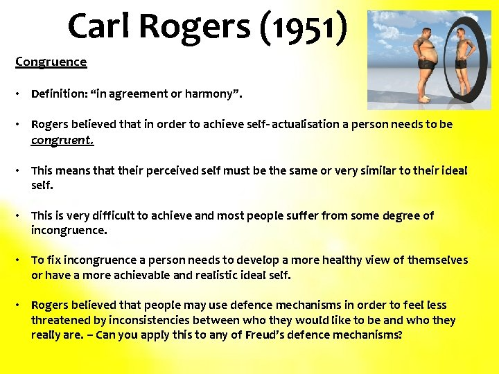 """Carl Rogers (1951) Congruence • Definition: """"in agreement or harmony"""". • Rogers believed that"""