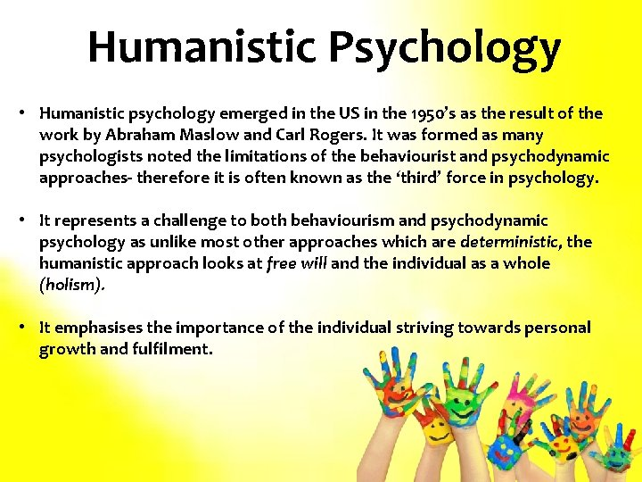 Humanistic Psychology • Humanistic psychology emerged in the US in the 1950's as the