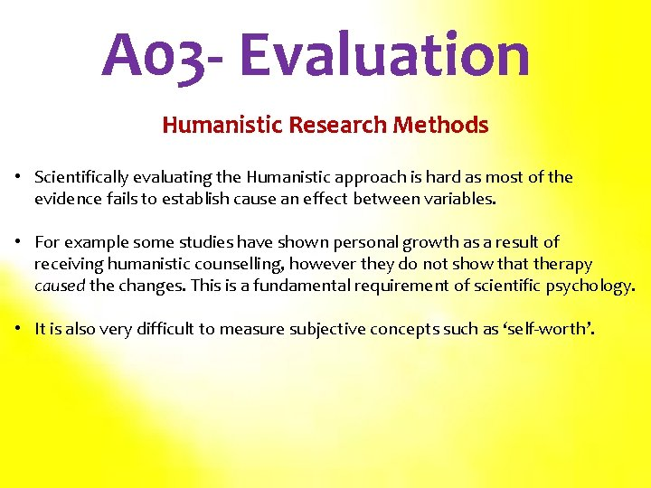 A 03 - Evaluation Humanistic Research Methods • Scientifically evaluating the Humanistic approach is