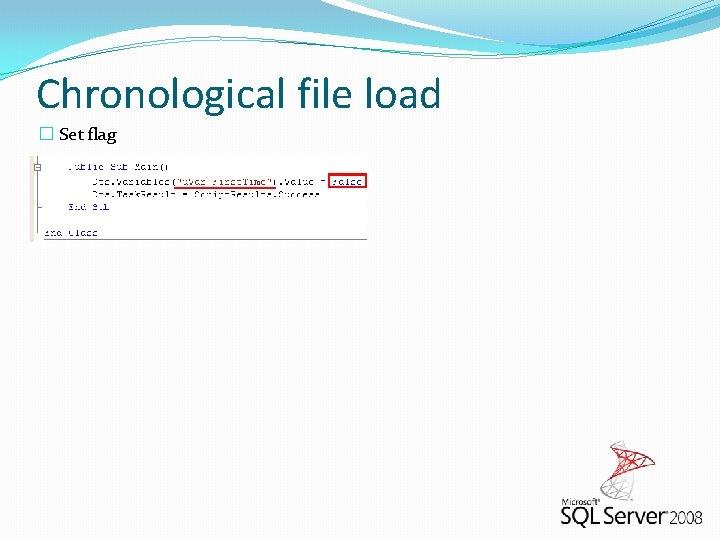 Chronological file load � Set flag