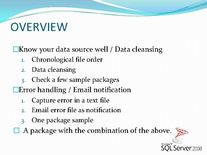 OVERVIEW �Know your data source well / Data cleansing 1. Chronological file order 2.