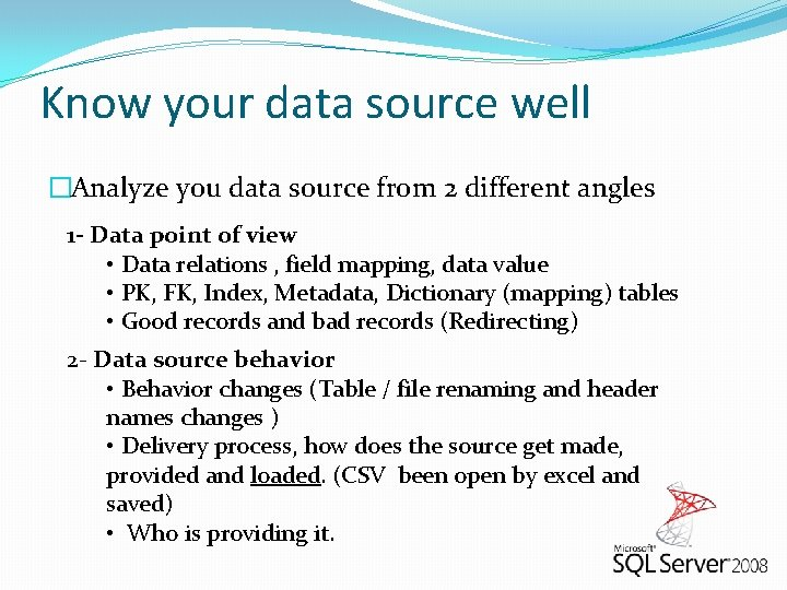 Know your data source well �Analyze you data source from 2 different angles 1