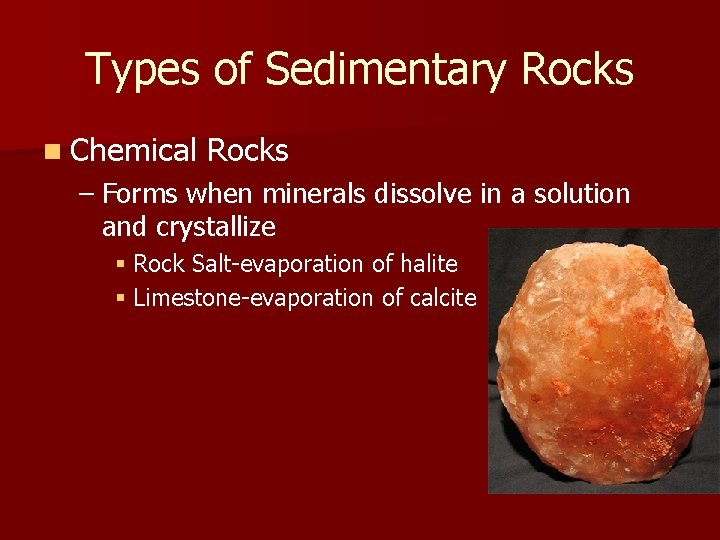 Types of Sedimentary Rocks n Chemical Rocks – Forms when minerals dissolve in a