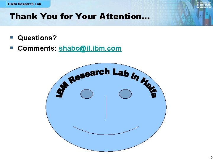 Haifa Research Lab Thank You for Your Attention… § Questions? § Comments: shabo@il. ibm.