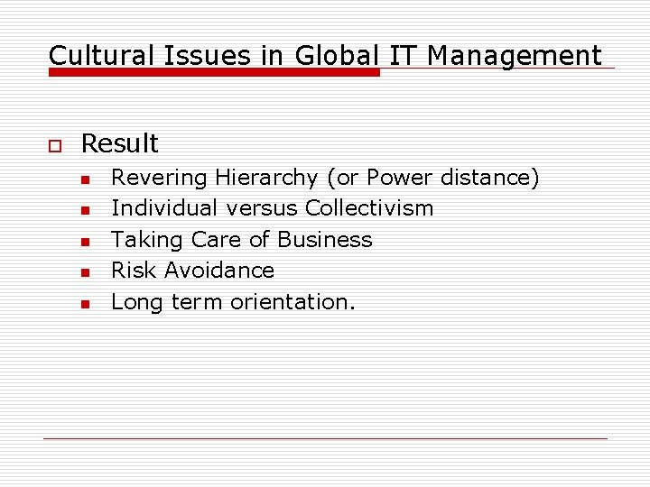 Cultural Issues in Global IT Management o Result n n n Revering Hierarchy (or