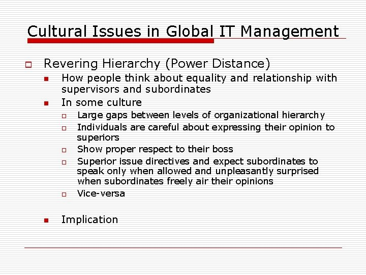 Cultural Issues in Global IT Management o Revering Hierarchy (Power Distance) n n How