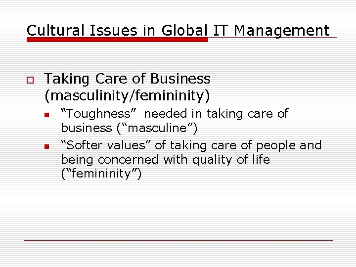 Cultural Issues in Global IT Management o Taking Care of Business (masculinity/femininity) n n