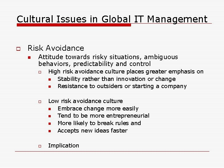 Cultural Issues in Global IT Management o Risk Avoidance n Attitude towards risky situations,