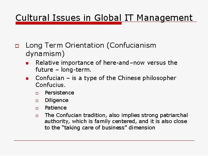 Cultural Issues in Global IT Management o Long Term Orientation (Confucianism dynamism) n n