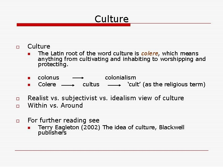 Culture o Culture n n n The Latin root of the word culture is