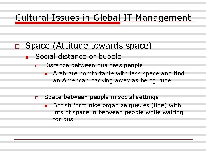 Cultural Issues in Global IT Management o Space (Attitude towards space) n Social distance