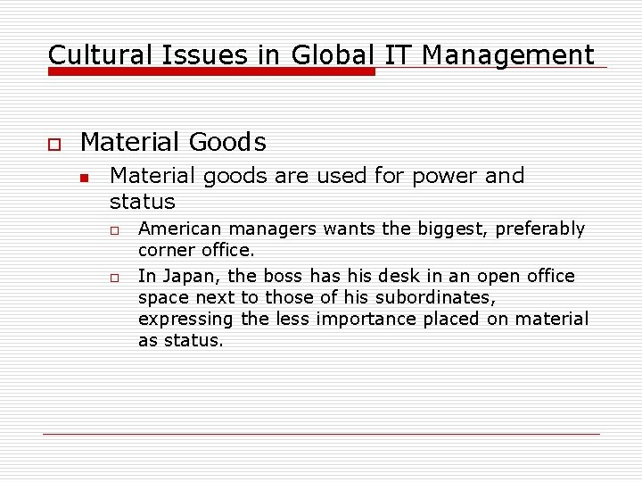 Cultural Issues in Global IT Management o Material Goods n Material goods are used