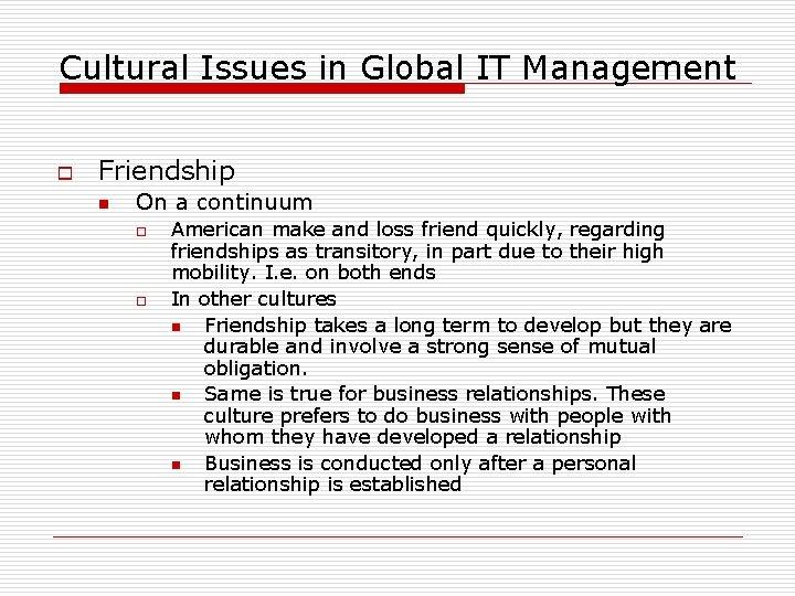 Cultural Issues in Global IT Management o Friendship n On a continuum o o