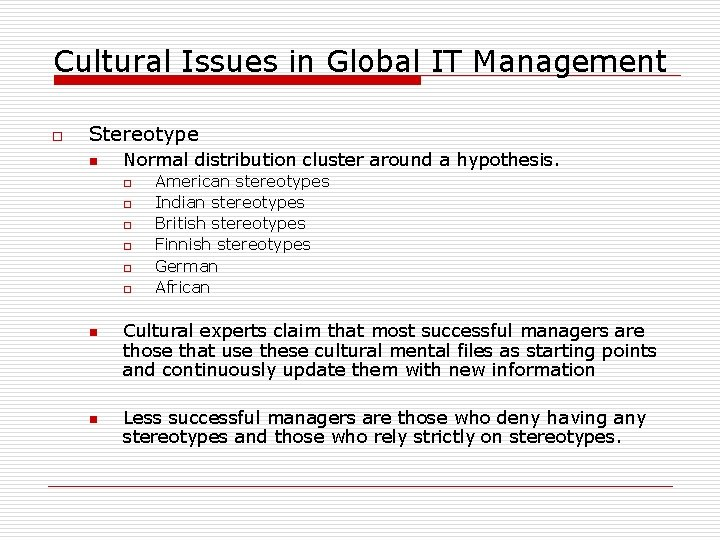 Cultural Issues in Global IT Management o Stereotype n Normal distribution cluster around a