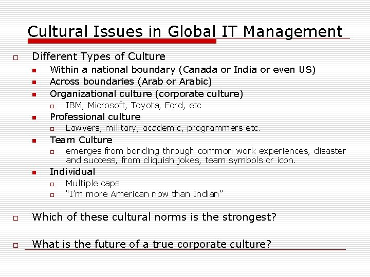 Cultural Issues in Global IT Management o Different Types of Culture n n n