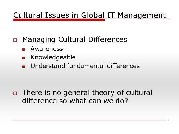 Cultural Issues in Global IT Management o Managing Cultural Differences n n n o