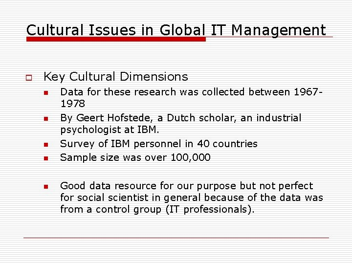 Cultural Issues in Global IT Management o Key Cultural Dimensions n n n Data