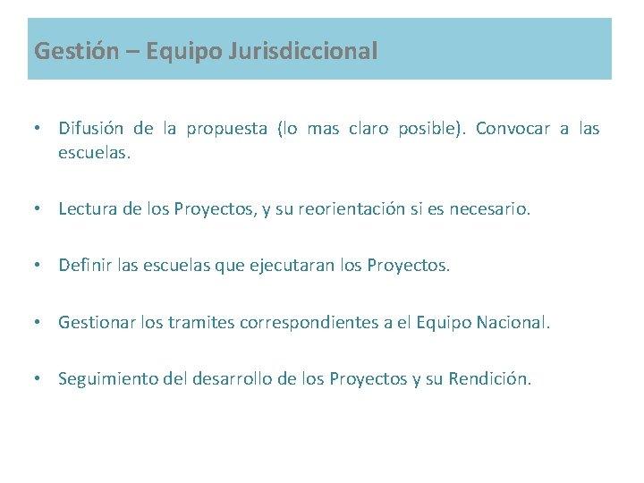 Gestión – Equipo Jurisdiccional • Difusión de la propuesta (lo mas claro posible). Convocar