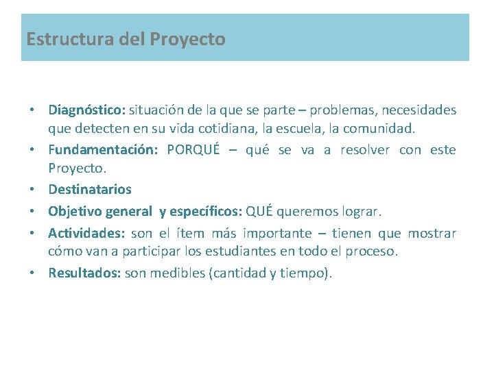 Estructura del Proyecto • Diagnóstico: situación de la que se parte – problemas, necesidades
