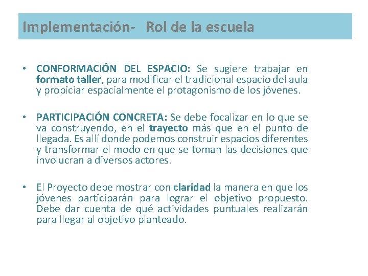 Implementación- Rol de la escuela • CONFORMACIÓN DEL ESPACIO: Se sugiere trabajar en formato