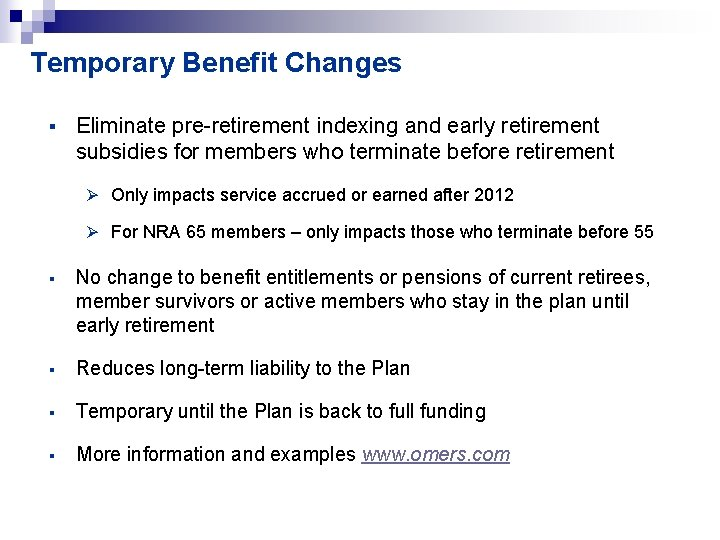 Temporary Benefit Changes § Eliminate pre-retirement indexing and early retirement subsidies for members who