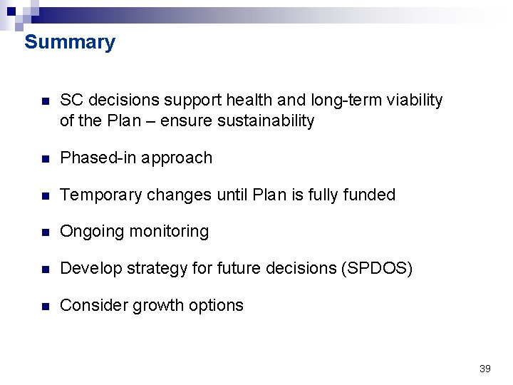 Summary n SC decisions support health and long-term viability of the Plan – ensure