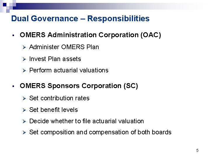 Dual Governance – Responsibilities § § OMERS Administration Corporation (OAC) Ø Administer OMERS Plan