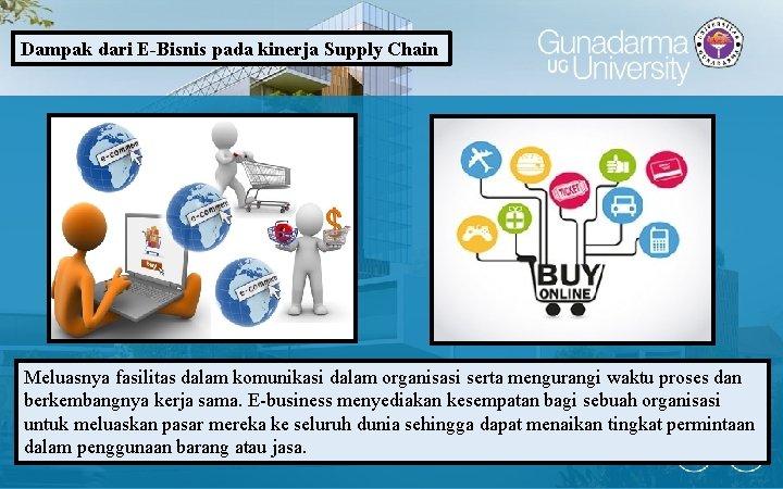 Dampak dari E-Bisnis pada kinerja Supply Chain Meluasnya fasilitas dalam komunikasi dalam organisasi serta