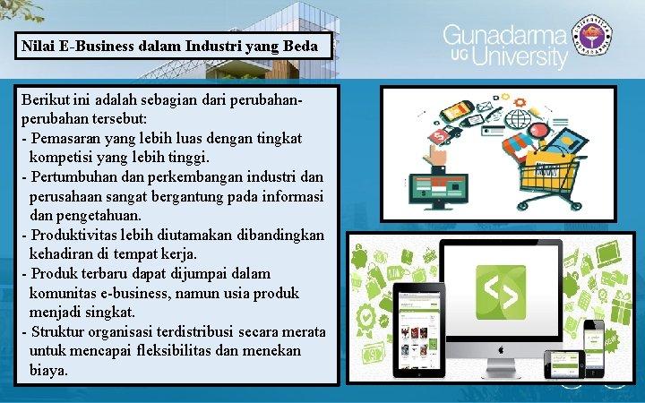 Nilai E-Business dalam Industri yang Beda Berikut ini adalah sebagian dari perubahan tersebut: -