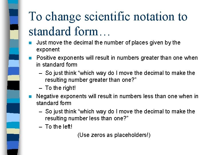 To change scientific notation to standard form… Just move the decimal the number of