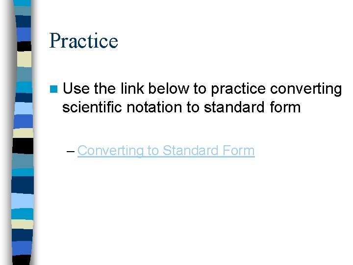 Practice n Use the link below to practice converting scientific notation to standard form