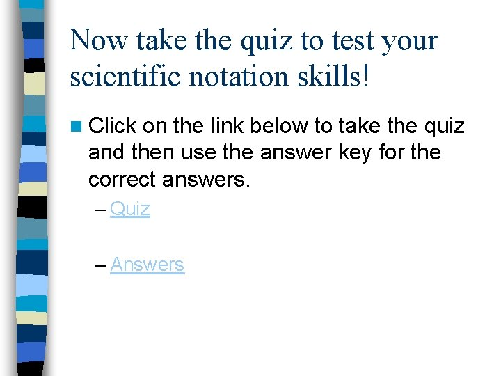 Now take the quiz to test your scientific notation skills! n Click on the