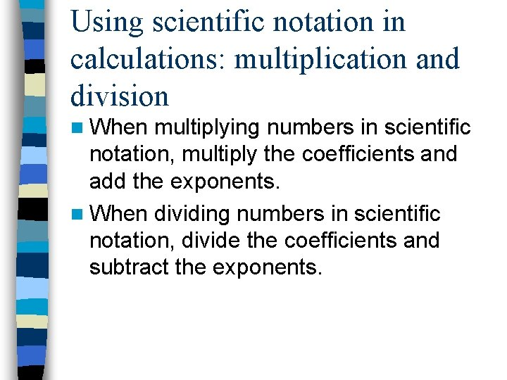 Using scientific notation in calculations: multiplication and division n When multiplying numbers in scientific