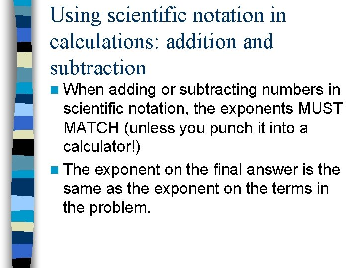 Using scientific notation in calculations: addition and subtraction n When adding or subtracting numbers