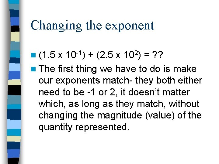 Changing the exponent n (1. 5 x 10 -1) + (2. 5 x 102)