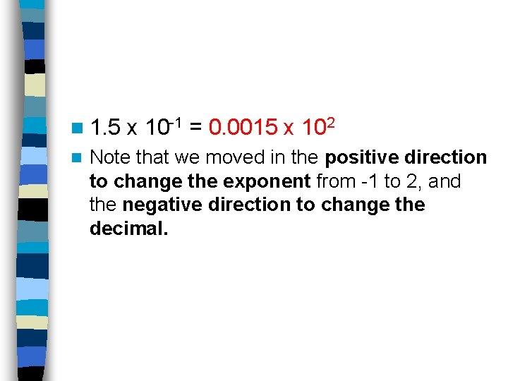 n 1. 5 n x 10 -1 = 0. 0015 x 102 Note that