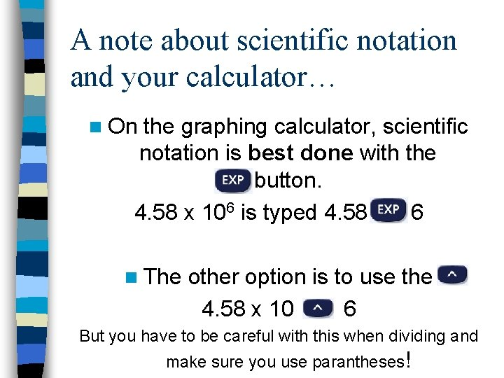 A note about scientific notation and your calculator… n On the graphing calculator, scientific