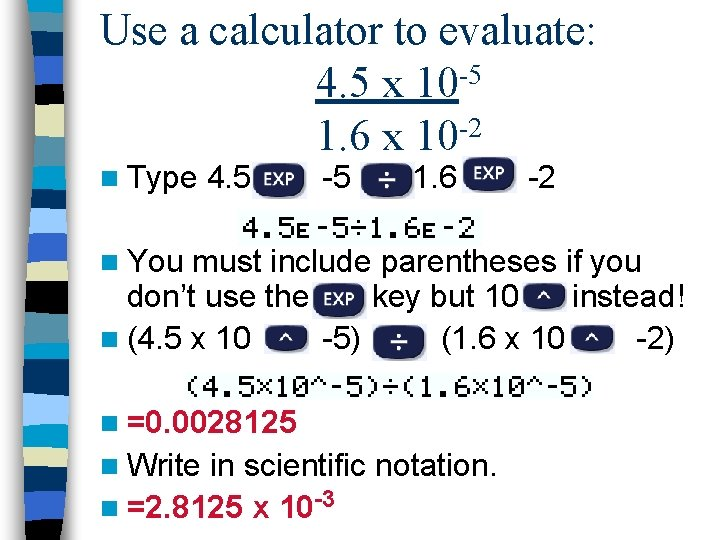 Use a calculator to evaluate: -5 4. 5 x 10 1. 6 x 10