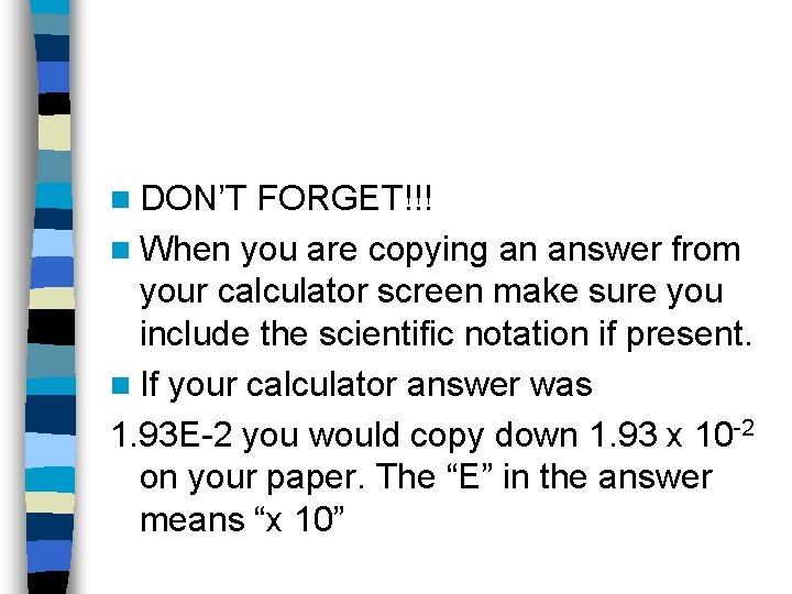 n DON'T FORGET!!! n When you are copying an answer from your calculator screen