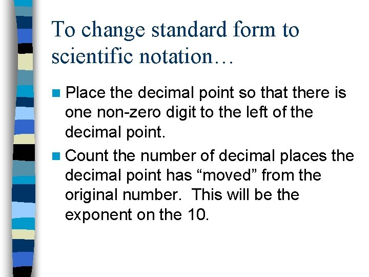 To change standard form to scientific notation… n Place the decimal point so that