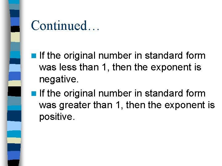 Continued… n If the original number in standard form was less than 1, then