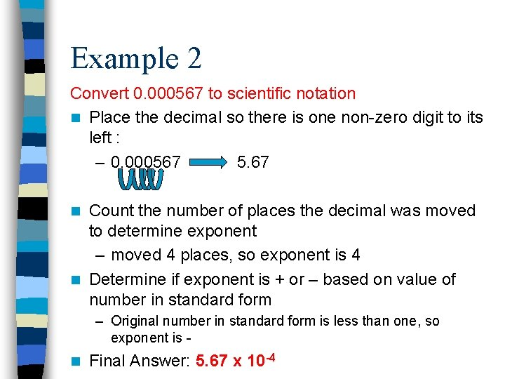 Example 2 Convert 0. 000567 to scientific notation n Place the decimal so there