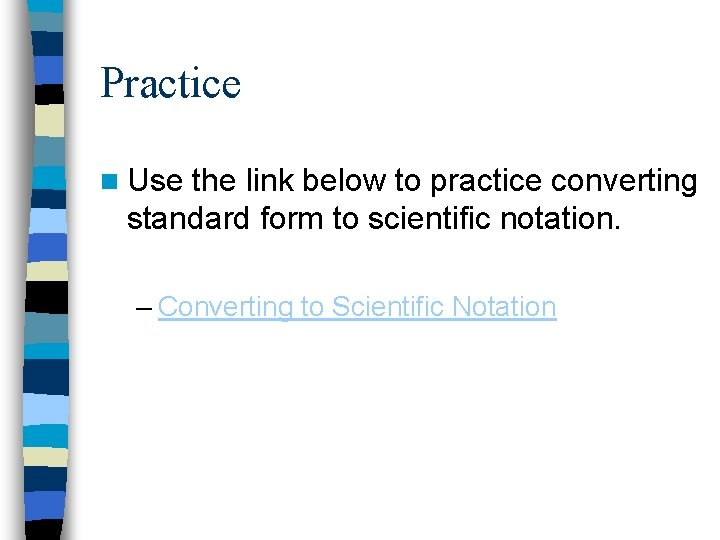 Practice n Use the link below to practice converting standard form to scientific notation.