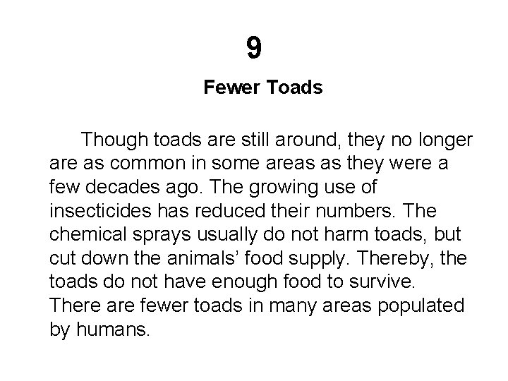 9 Fewer Toads Though toads are still around, they no longer are as common