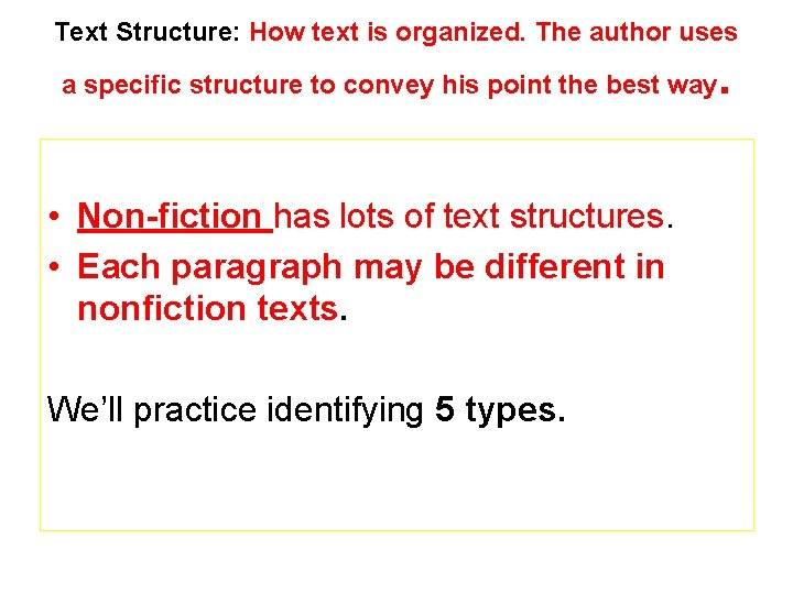 Text Structure: How text is organized. The author uses a specific structure to convey