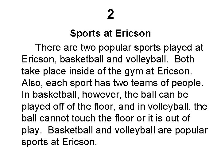 2 Sports at Ericson There are two popular sports played at Ericson, basketball and
