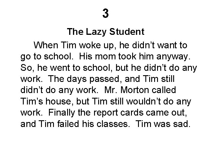3 The Lazy Student When Tim woke up, he didn't want to go to